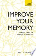 Improve Your Memory  Sharpen Focus and Improve Performance