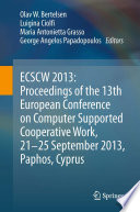ECSCW 2013: Proceedings of the 13th European Conference on Computer Supported Cooperative Work, 21-25 September 2013, Paphos, Cyprus