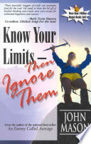 Know Your Limits - Then Ignore Them : to help you break through barriers,...