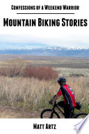 Confessions Of A Weekend Warrior Mountain Biking Stories