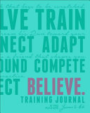 Believe Training Journal  Bright Teal Edition
