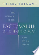 The Collapse Of The Fact/value Dichotomy And Other Essays : the clarification of our thinking and...