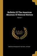 Bulletin Of The American Museum Of Natural History Volume 1