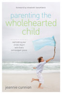 Parenting the Wholehearted Child I Read In A Book But Parenting The