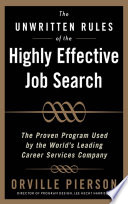 The Unwritten Rules of the Highly Effective Job Search  The Proven Program Used by the World   s Leading Career Services Company