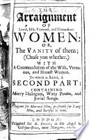 The arraignment of lewd  idle  froward  and unconstant women  or  The vanity of them  chuse you wheter  With a commendation of the wise  vertuous  and honest women  Pleasant for married men  profitable for youngmen  and hurtfull to none  The prefatory epistle signed  Joseph Swetnam