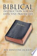 Biblical Instruction For An Effective Prayer Life