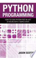 Python Programming How To Code Python Fast In Just 24 Hours With 7 Simple Steps