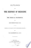 Outlines Of The History Of Medicine And The Medical Profession The Medical Culture Of Those Nations Who Development In Medicine Is Either Already Closed Or Is A Stationary Or Not Independent The History Of The Most Ancient Medicine And The Medicine Of Primeval Peoples The Medicine Of The Egyptians The Medicine Of The Ancient Persians Chaldeans Babylonians Assyrians Syrians Medes And Phoenicians Cartiagenians The Medicine Of The Jews The Medicine Of The Indians The Medicine Of The Chinese And Japanese Medical Views And Economy Among Other Nations Of Whom Some Have Disappeared From History Some Are Stationary In Their Development And Others Posses As Yet No Medical Culture Of Their Own Seythians Kalmucks Siamese Turks Etc Etc