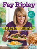 What's For Dinner?: Easy And Delicious Recipes For Everyday Cooking : no-fuss collection of simple, tasty recipes to take...