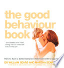 The Good Behaviour Book  How to have a better behaved child from birth to age ten