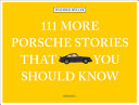 111 More Porsche Stories That You Should Know Book Cover