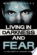 Living In Darkness And Fear : ...