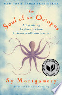 The Soul of an Octopus: A Surprising Exploration Into the Wonder of Consciousness