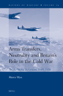 Arms Transfers, Neutrality and Britain's Role in the Cold War