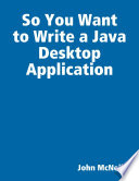 So You Want To Write A Java Desktop Application