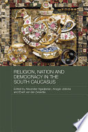Religion, Nation And Democracy In The South Caucasus : the south caucasus – armenia,...
