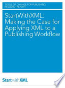 StartWithXML  Making the Case for Applying XML to a Publishing Workflow