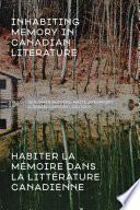 Inhabiting Memory In Canadian Literature Habiter La M Moire Dans La Litt Rature Canadienne