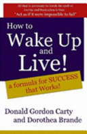 How to Wake Up and Live  A Formula for Success that Works
