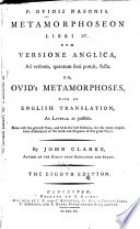 P Ovidii Nasonis Metamorphoseon Libri Xv Cum Versione Anglica Ad Verbum Quantum Fieri Potuit Facta Or Ovid S Metamorphoses With An English Translation As Literal As Possible