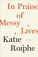 download ebook in praise of messy lives: essays pdf epub