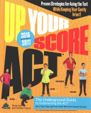 Up Your Score ACT  2016 2017  The Underground Guide to Outsmarting the ACT