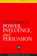 The Essentials of Power  Influence  and Persuasion