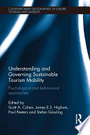 Understanding And Governing Sustainable Tourism Mobility : behaviour is currently not acknowledged as an important...