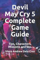 Book Devil May Cry 5 Complete Game Guide: Tips, Characters, Missions and Etc.