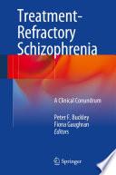 Treatment   Refractory Schizophrenia