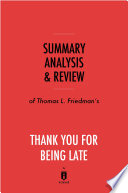 Summary  Analysis   Review of Thomas L  Friedman   s Thank You for Being Late by Instaread