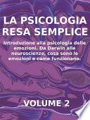 LA PSICOLOGIA RESA SEMPLICE   VOL 2   Introduzione alla psicologia delle emozioni  Da Darwin alle neuroscienze  cosa sono le emozioni e come funzionano