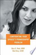 Confronting Your Spouse S Pornography Problem