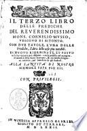 Il terzo libro delle prediche del reuerendissimo mons  Cornelio Musso  ues couo di Bitonto  con due tauole  l una delle prediche  l altra delle cose piu notabili  Di nuouo riordinate        con molta diligenza corrette        In Vinegia appresso Gabriel Giolito de  Ferrari  1572   Venezia