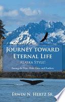 Journey toward Eternal Life   Alaska Style