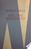 Ebook Kill the Messenger who Brings Bad News Epub Robert Kelly Apps Read Mobile