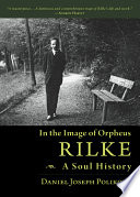 In the Image of Orpheus - RILKE: A Soul History