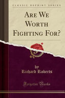 Are We Worth Fighting For? (Classic Reprint)