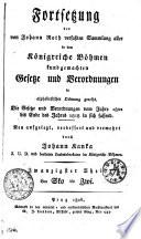 Fortsetzung der von Johann Roth verfaßten Sammlung aller in dem Königreiche Böhmen kundgemachten Gesetze und Verordnungen in alphabetischer Ordnung gereiht. Die Gesetze und Verordnungen vom Jahre 1802 bis Ende des Jahres 1818 in sich fassend