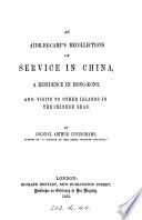 An aide de camp s recollections of service in China  a residence in Hong Kong  and visits to other islands in the Chinese seas