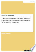 A Study On Consumer Decision Making Of Canned Foods Purchases In Seri Iskandar Influenced By Packaging