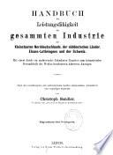Handbuch der Leistungsfähigkeit der gesammten Industrie Deutschlands, Oesterreichs Elsass-Lothringens und der Schweiz