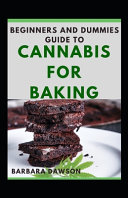 Beginners Guide To Cannabis For Baking For Beginners And Dummies