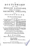 A DICTIONARY OF THE ENGLISH LANGUAGE, Answering at Once the Purposes of RHYMING, SPELLING AND PRONOUNCING. On a PLAN Not Hitherto Attempted