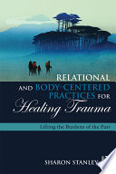 Relational and Body Centered Practices for Healing Trauma
