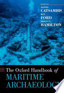 The Oxford Handbook Of Maritime Archaeology : of the field as seen through the eyes...