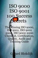 ISO 9000 ISO 9001 100 Success Secrets The Missing ISO 9000 ISO 9001 ISO 9001 2000 ISO 9000 2000 Checklist Certification Quality Audit And Training Guide