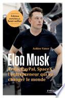Elon Musk Tesla, Paypal, SpaceX : l'entrepreneur qui va changer le monde - Edition enrichie du best-seller
