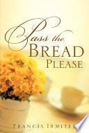Pass The Bread Please